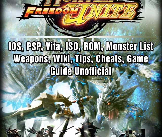 Monster Hunter Freedom Unite Ios Psp Vita Iso Rom Monster List Weapons Wiki Tips Cheats Game Guide Unofficial Ebook By Hse Guides 9781387764822