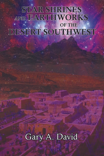 Star Shrines and Earthworks of the Desert Southwest by Gary David Ebook/Pdf Download