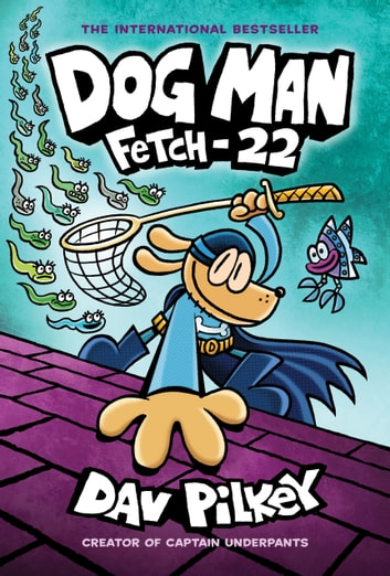 Dog Man Fetch22 From the Creator of Captain Underpants