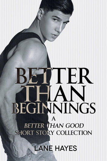 Better Than Beginnings, A Better Than Good Short Story Collection by Lane Hayes Ebook/Pdf Download