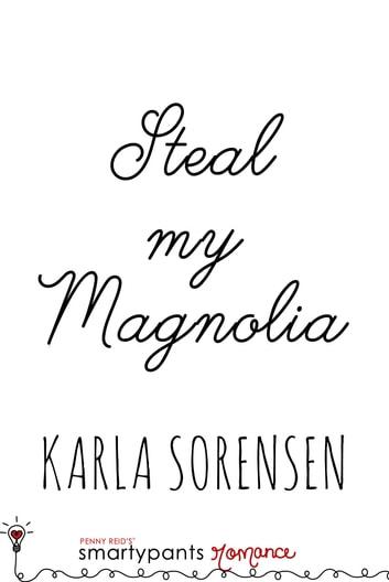 Steal my Magnolia by Smartypants Romance, Karla Sorensen Ebook/Pdf Download