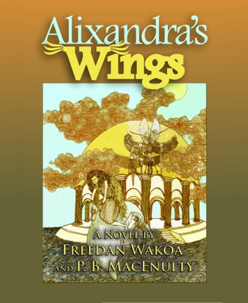 Alixandra's Wings by Freedan Wakoa and P. B. MacEnulty Ebook/Pdf Download