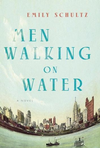 Men Walking on Water by Emily Schultz Ebook/Pdf Download