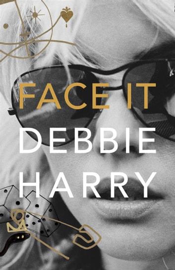 Face It: A Memoir by Debbie Harry Ebook/Pdf Download