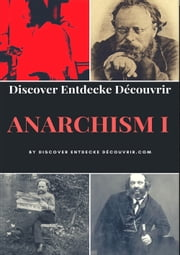 Discover Entdecke Decouvrir Anarchism I - What is Anarchism? ebook by Heinz Duthel