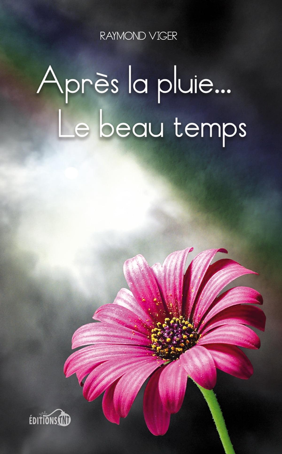La Pluie Et Le Beau Temps : pluie, temps, Après, Pluie..., Temps, EBook, Raymond, Viger, 9782923375694, Rakuten, United, States