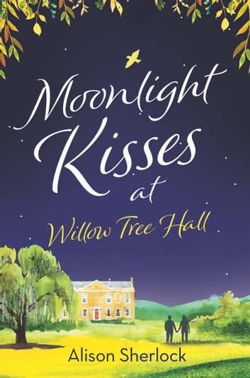 Moonlight Kisses at Willow Tree Hall by Alison Sherlock Ebook/Pdf Download