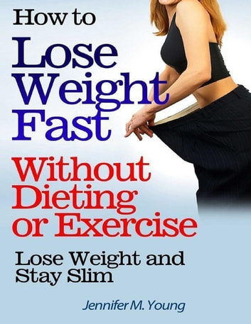 How to Lose Weight Fast Without Dieting or Exercise: Lose ...