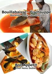 Bouillabaisse - Fischsuppe - Bouillabaisse a la Marseilles Marseiller Fischgericht ebook by Heinz Duthel