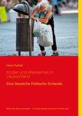 Kinder und Altersarmut in Deutschland - Eine Deutsche Politische Schande ebook by Heinz Duthel