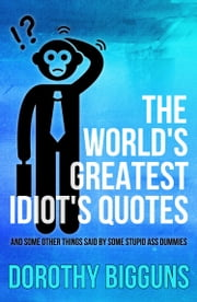 Idiot Images With Quotes : idiot, images, quotes, World's, Greatest, Idiot's, Quotes:, Other, Things, Stupid, Dummies, EBook, Dorothy, Bigguns, 9781370121823, Rakuten, United, States
