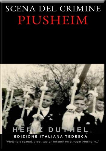 """SCENA DEL CRIMINE PIUSHEIM - ABUSI SESSUALI, VIOLENZA, PROSTITUZIONE """"HA FATTO COSÌ TANTO MALE"""". ebook by Heinz Duthel"""