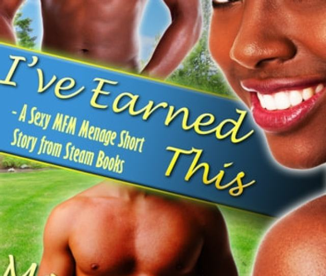Ive Earned This A Sexy Mfm Threesome Group Sex Menage Short Story From