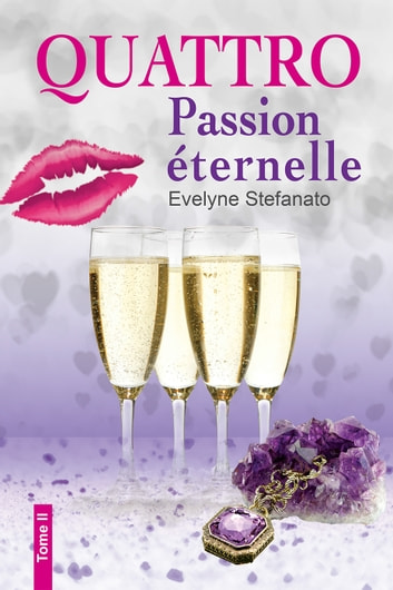Quattro, Tome 2  Passion éternelle Ebook By Evelyne