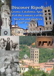 Discover Ripoll, Girona, Catalonia, Spain. - Capital of the Comarca of Ripollès. Ancient and modern 187 Pictures ebook by Heinz Duthel
