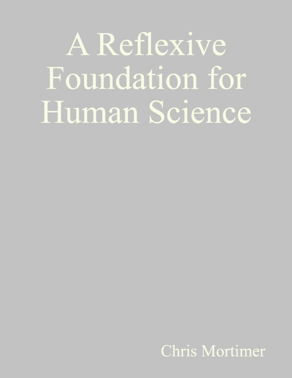 A Reflexive Foundation for Human Science eBook by Chris