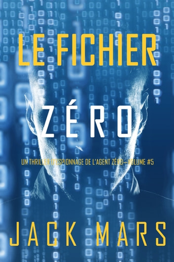 Le Fichier Zro (Un Thriller dEspionnage de lAgent ZroVolume #5) by Jack Mars Ebook/Pdf Download