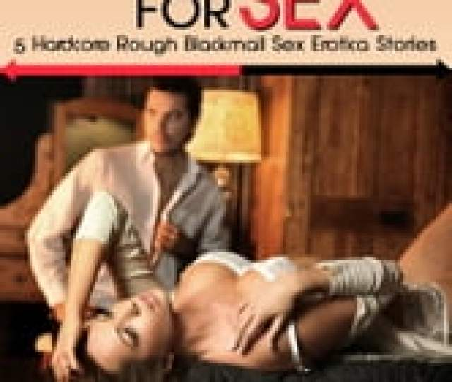 Blackmailed For Sex Five Hardcore Rough Blackmail Erotica Stories