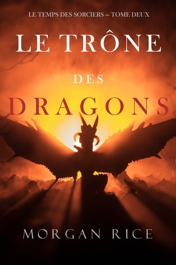 Le Trne des Dragons (Le Temps des Sorciers  Tome Deux) by Morgan Rice Ebook/Pdf Download