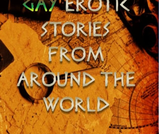 Gay Erotic Short Stories From Around The World Ebook By James Orr