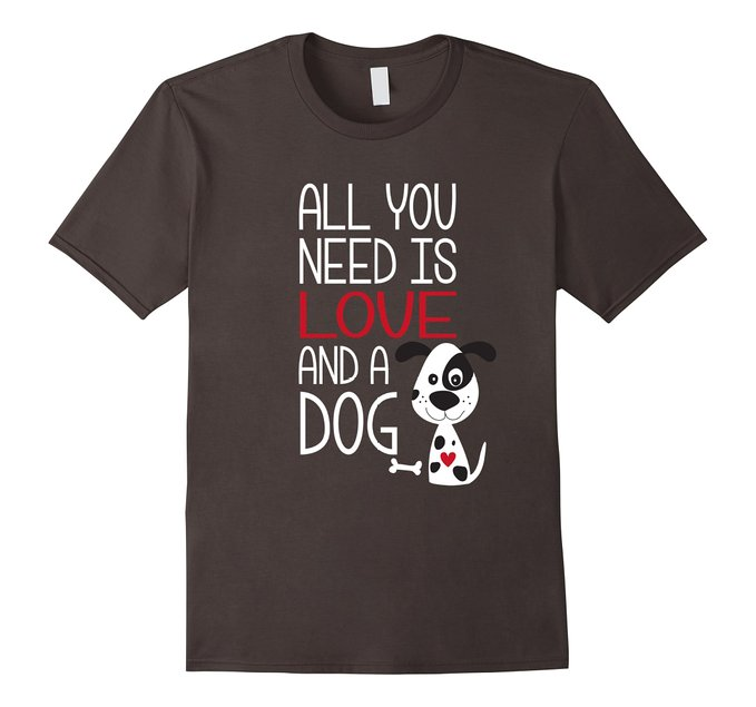 """All You Need Is Love And A Dog"" T-Shirt"