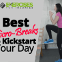 4 Best Micro Breaks To Kickstart Your Day Exercises For