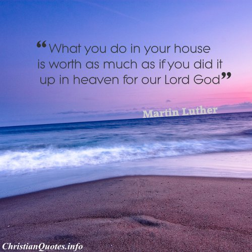 Christian Fathers Day Quotes Wallpapers Martin Luther Quote Your House Christianquotes Info