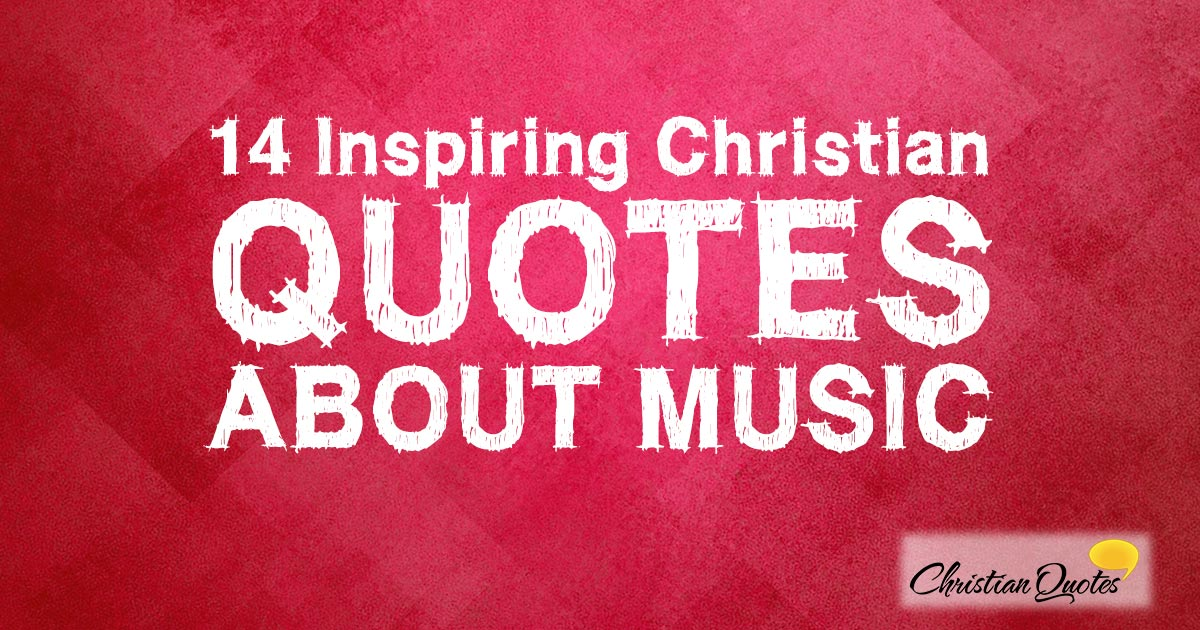 Image of: Strength Christian Quotes 14 Inspiring Christian Quotes About Music Christianquotesinfo