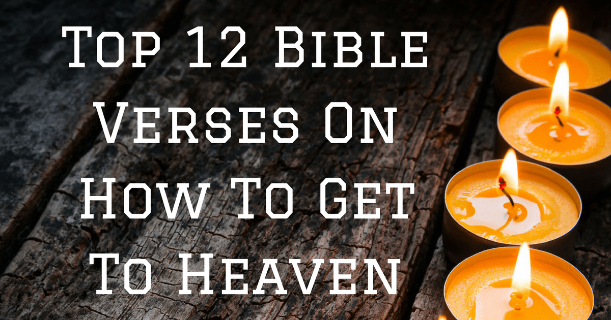 Top 12 Bible Verses On How To Get To Heaven