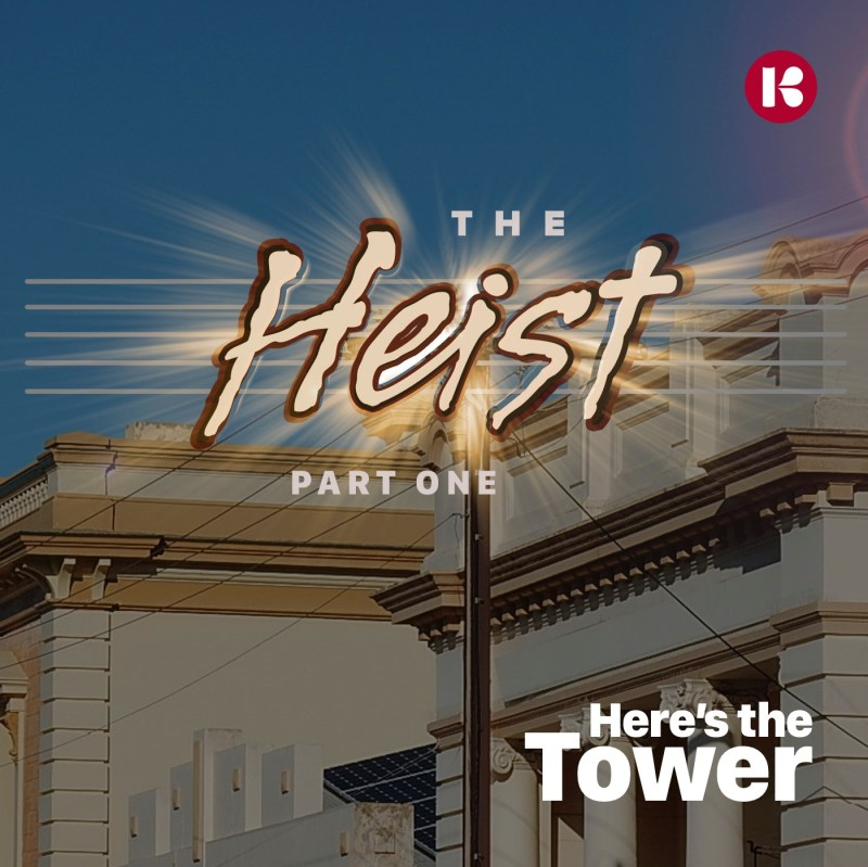 Here's the Tower The Heist Part One