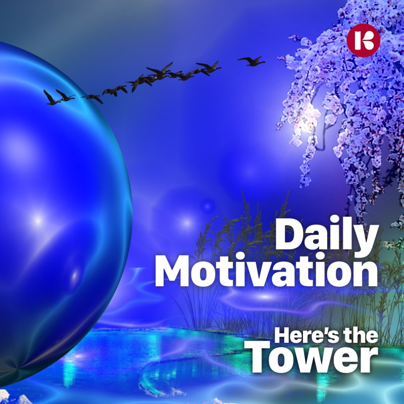 Here's the Tower - Daily Motivation