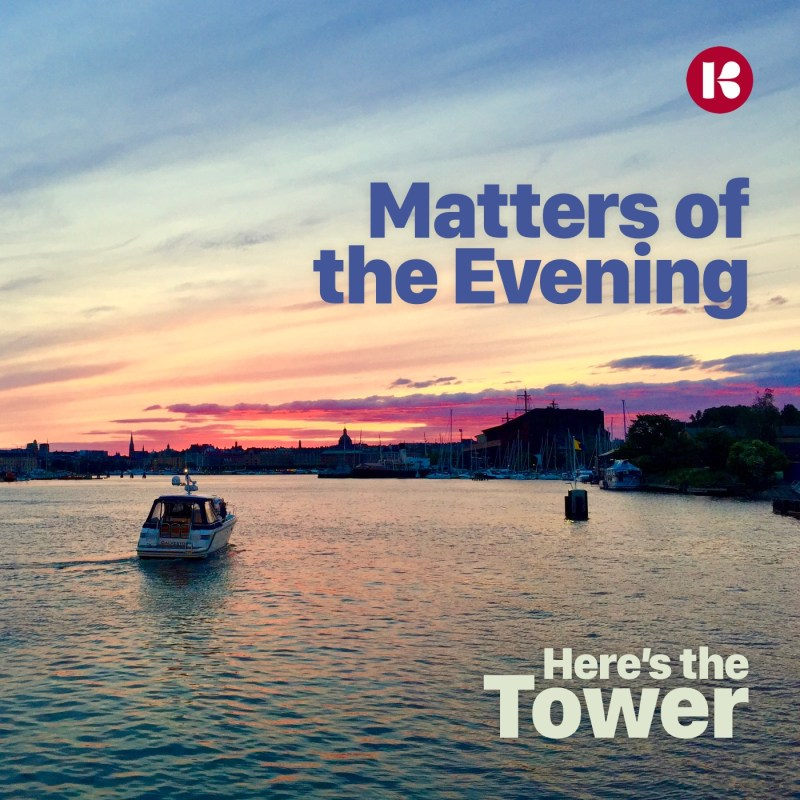 Here's the Tower, Matters of the Evening