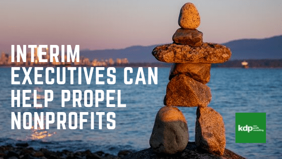 Interim Executives Can Help Propel NonProfits | kdp nonprofit consulting