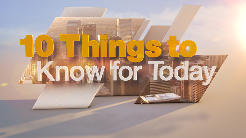 10 Things to Know Today