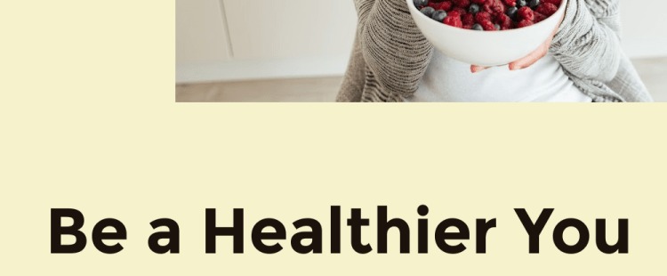Be a Healthier You and Improve Your Diet With These Tips