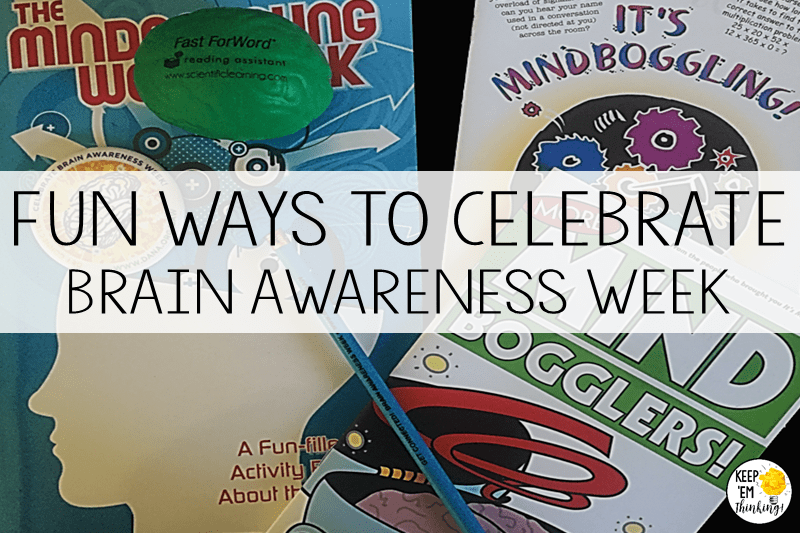 KEEP EM THINKING FUN WAYS TO CELEBRATE BRAIN AWARENESS WEEK
