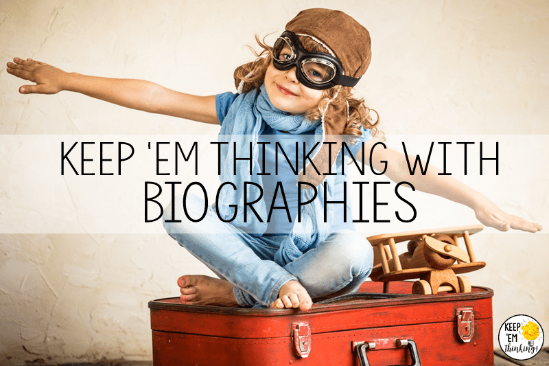 Biographies Will Keep Your Students Thinking!