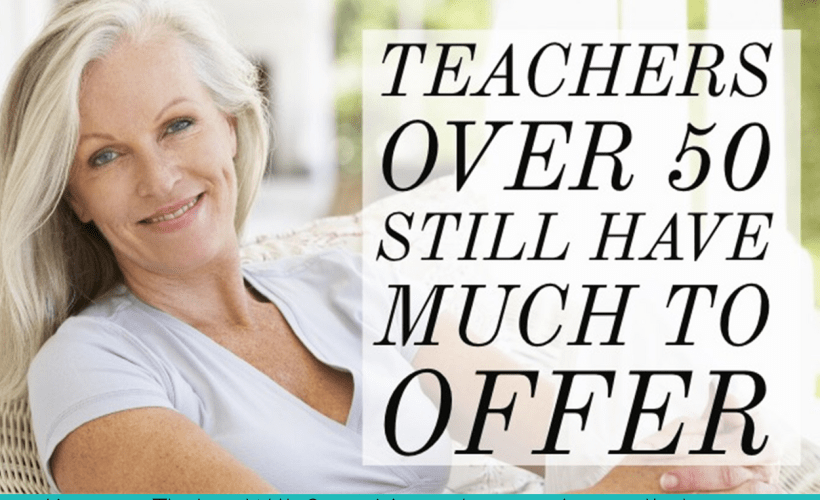 After All Those Years: Teachers Over 50 (or even 60) Still Have Much To Offer!