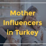 Mother Influencers and campaigns in Turkey
