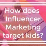 How does influencer marketing target kids?