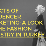 Effects of Influencer Marketing: a look at the fashion industry in Turkey