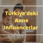 Türkiye'deki Anne Influencerlar ve Kampanyalar