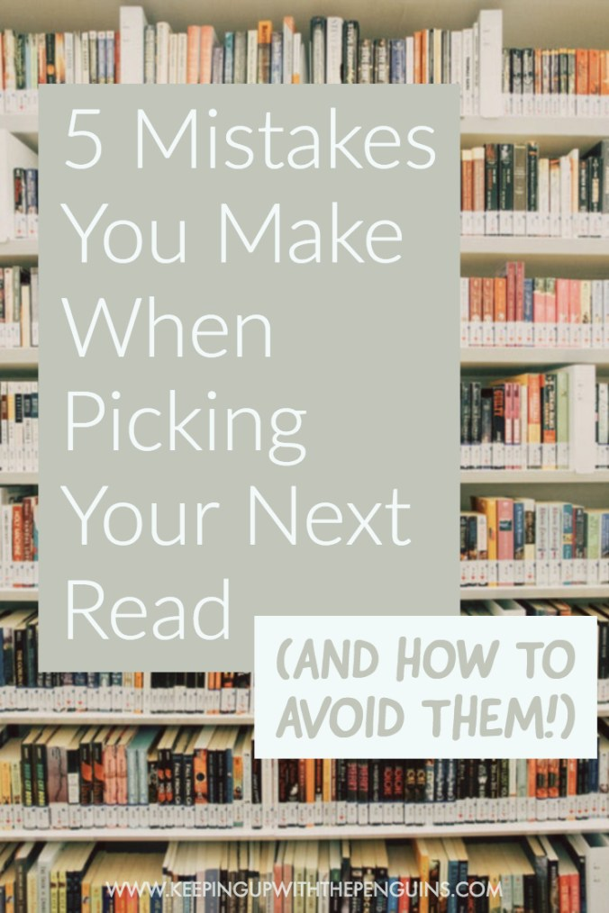 5 Mistakes You Make When Picking Your Next Read (and how to avoid them!) - text overlaid on an image of library shelves stacked with books - Keeping Up With The Penguins