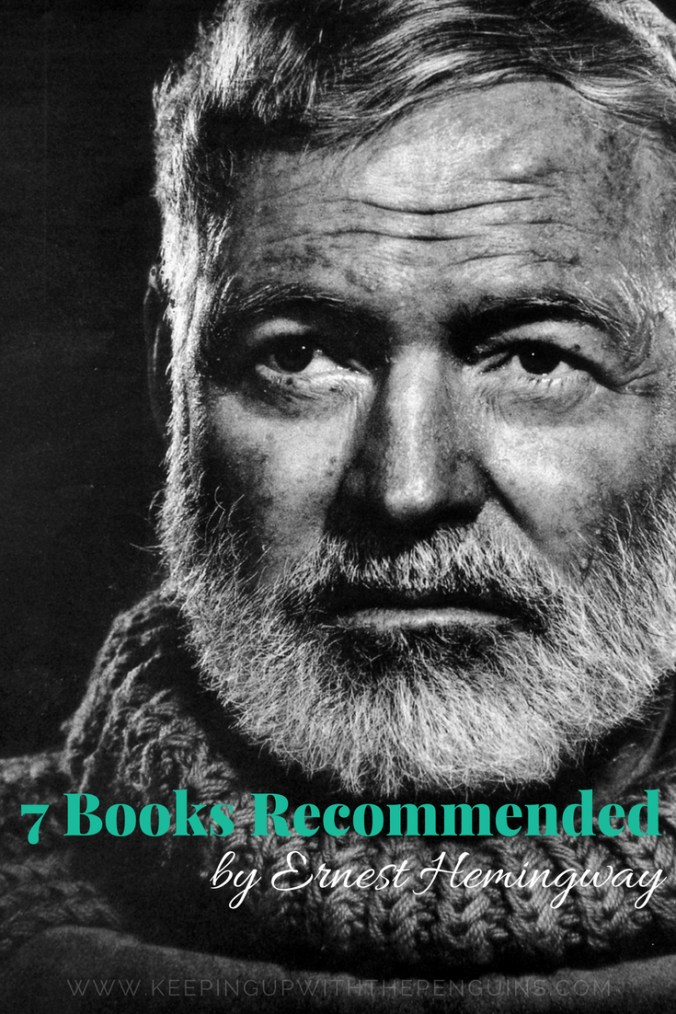 7 Books Recommended by Ernest Hemingway - Green and White Text overlaid on Greyscale Image of Ernest Hemingway - Keeping Up With The Penguins