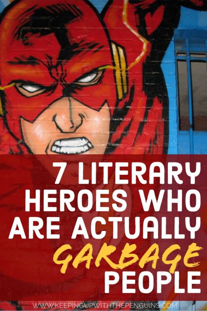 7 Literary Heroes Who Are Actually Garbage People - Text Overlaid on Image of Superhero Wall Mural - Keeping Up With The Penguins