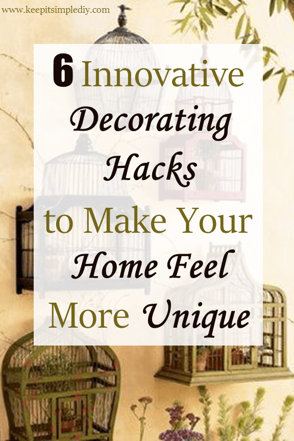 6 Innovative Decorating Hacks to Make Your Home Feel More Unique