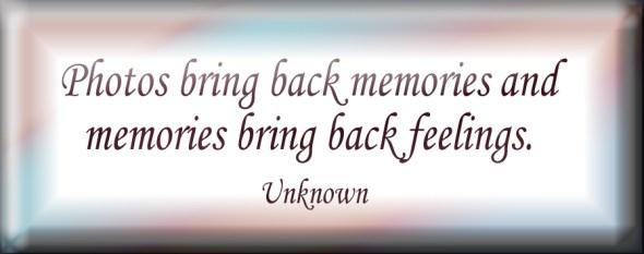 Photos bring back memories and memories bring back feelings.