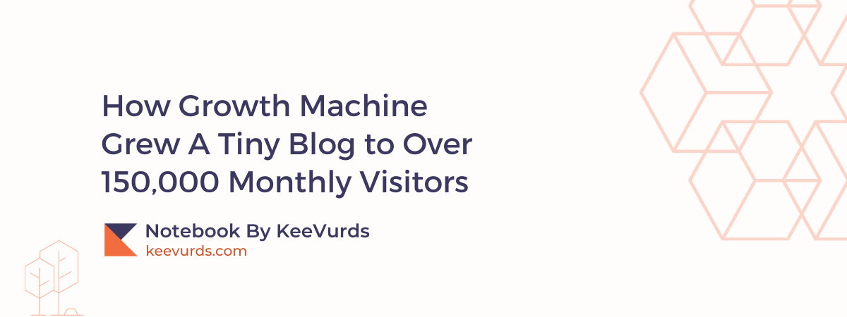 How Growth Machine Grew A Tiny Blog to Over 150,000 Monthly Visitors