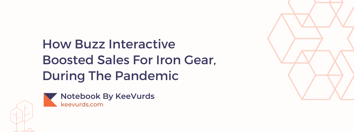 How Buzz Interactive Boosted Sales For Iron Gear, During The Pandemic