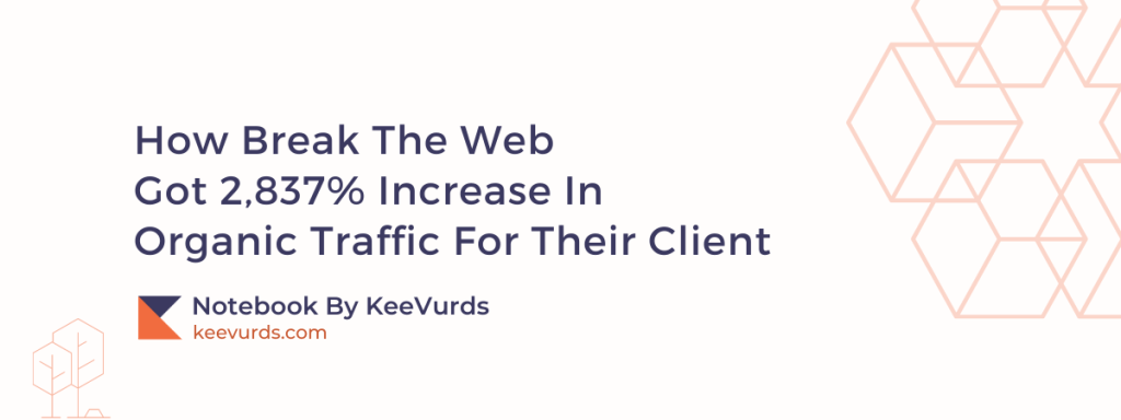 How Break The Web Got 2,837% Increase In Organic Traffic For Their Client